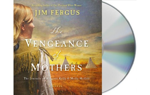 Vengeance of Mothers : The Journals of Margaret Kelly & Molly McGill - Unabridged by Jim Fergus - image 1 of 1