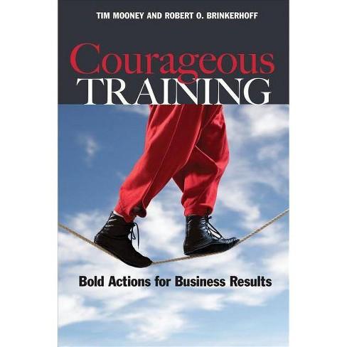 Courageous Training - by  Tim Mooney & Robert O Brinkerhoff (Paperback) - image 1 of 1
