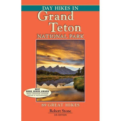 Day Hikes in Grand Teton National Park - 5 Edition by  Robert Stone (Paperback) - image 1 of 1