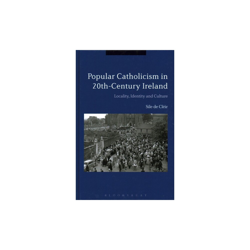 Popular Catholicism in 20th-Century Ireland : Locality, Identity and Culture (Hardcover) (Su00edle De