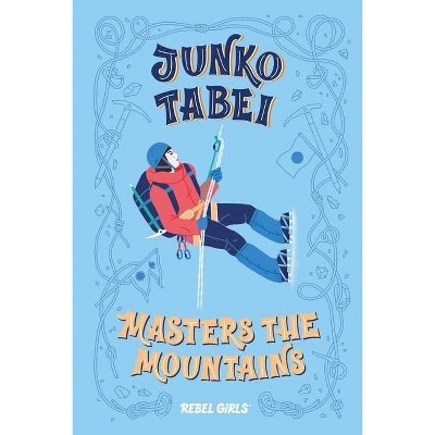 Junko Tabei Masters the Mountains - (A Good Night Stories for Rebel Girls Chapter Book) by  Rebel Girls (Hardcover)