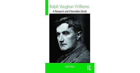 Ralph Vaughan Williams : A Research and Information Guide (Hardcover) (Ryan Ross) - image 1 of 1