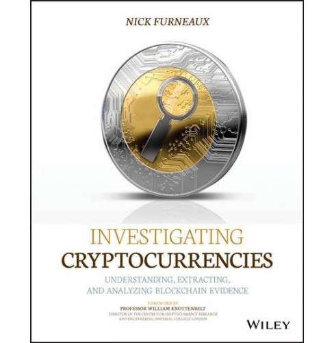 Investigating Cryptocurrencies : Understanding, Extracting, and Analyzing Blockchain Evidence - image 1 of 1