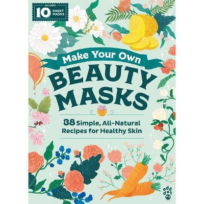 Make Your Own Beauty Masks - (Hardcover) - by Emma Trithart