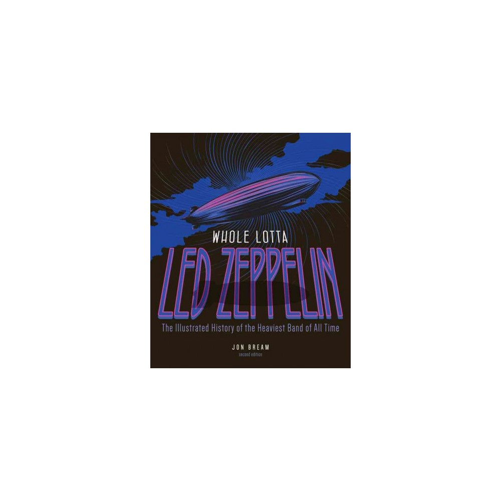 Whole Lotta Led Zeppelin : The Illustrated History of the Heaviest Band of All Time (Paperback) (Jon