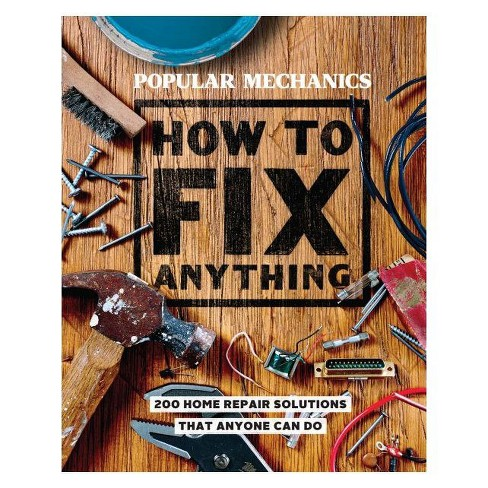 Popular Mechanics How to Fix Anything : Essential Home Repairs Anyone Can Do -  (Hardcover) - image 1 of 1