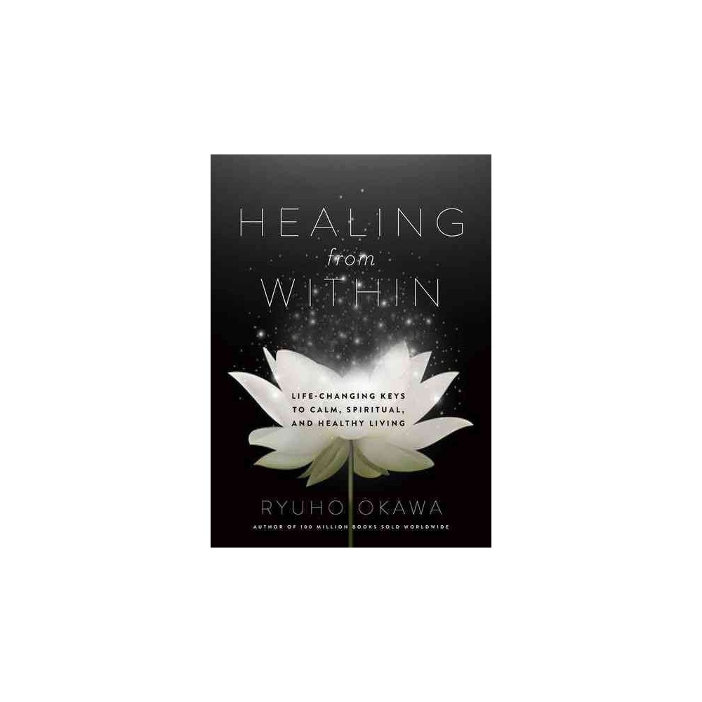 Healing from Within : Life-changing Keys to Calm, Spiritual, and Healthy Living (Paperback) (Ryuho