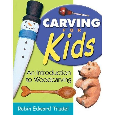Carving for Kids - by  Robin Edward Trudel (Paperback) - image 1 of 1
