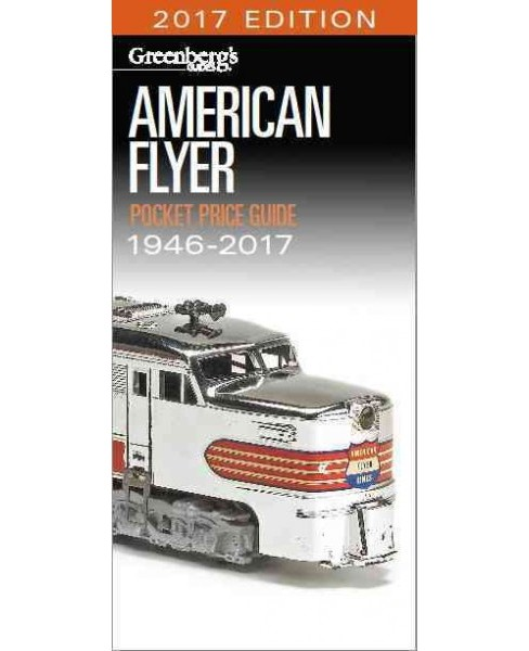 Greenberg's Guides American Flyer Trains Pocket Price Guide 1946-2017 (Paperback) - image 1 of 1