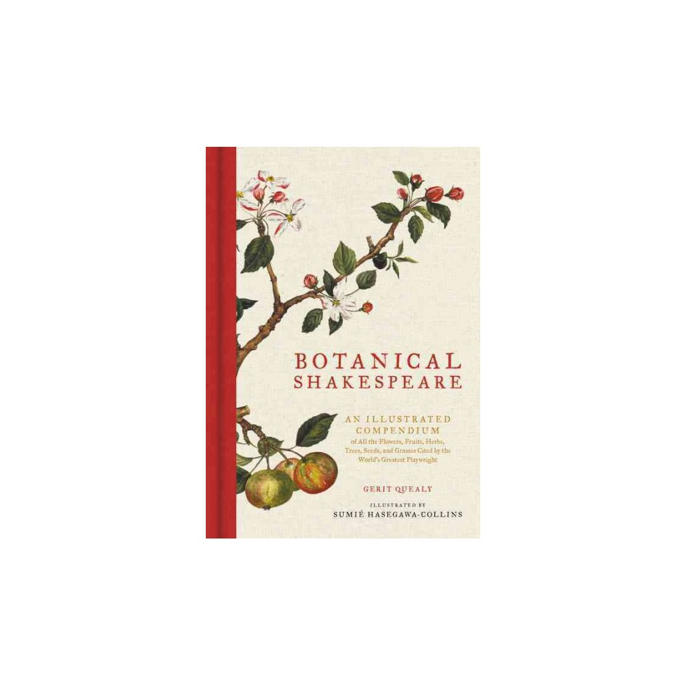 Botanical Shakespeare : An Illustrated Compendium of All the Flowers, Fruits, Herbs, Trees, Seeds, and