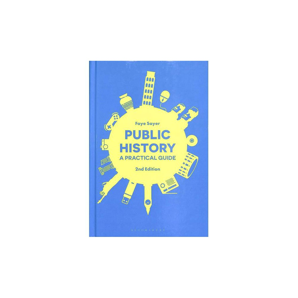 Public History : A Practical Guide - 2 by Faye Sayer (Hardcover)