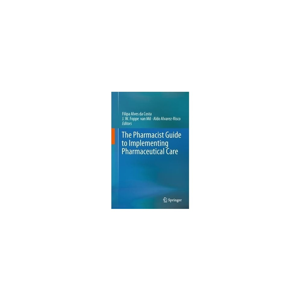 Pharmacist Guide to Implementing Pharmaceutical Care - (Hardcover)