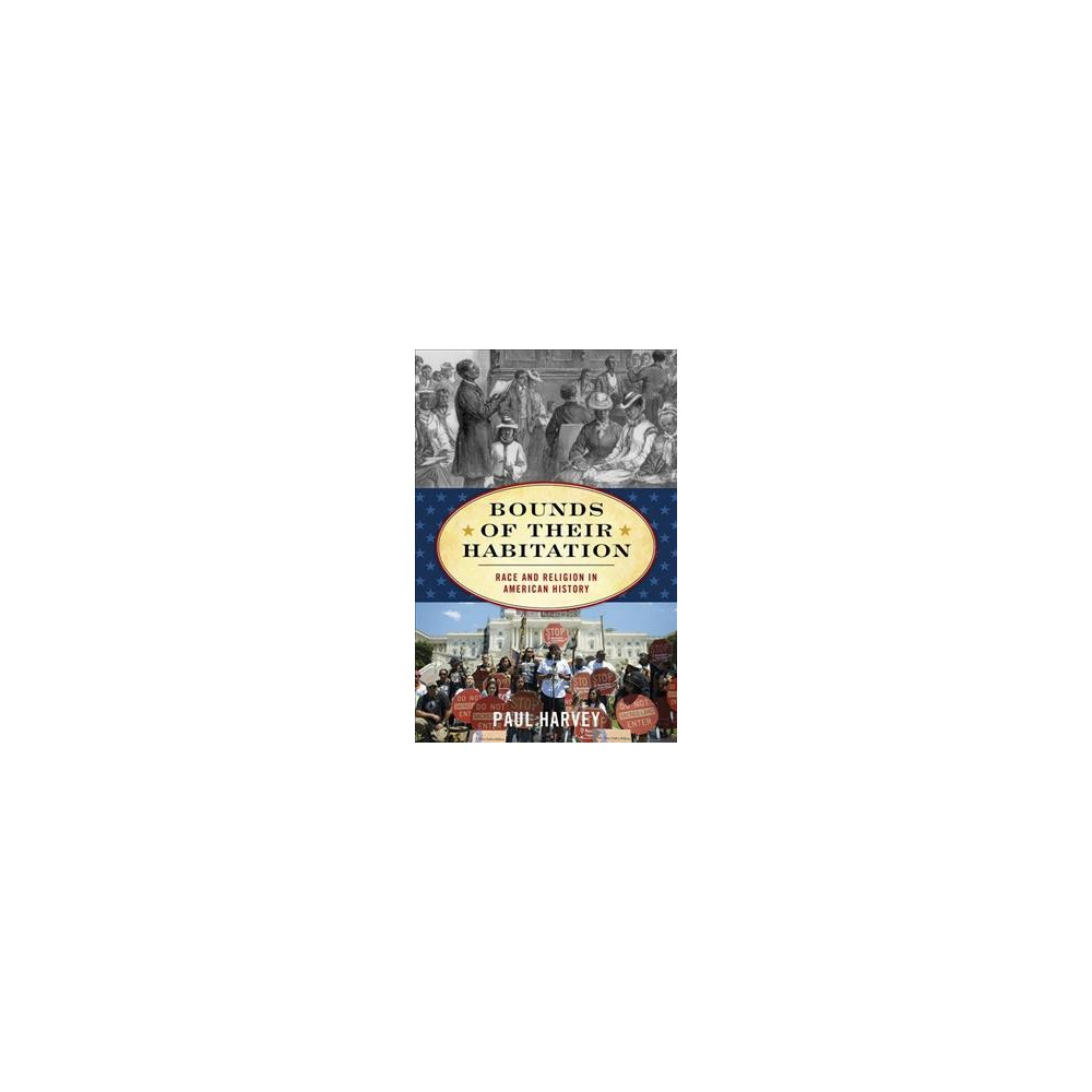 Bounds of Their Habitation : Race and Religion in American History - by Paul Harvey (Paperback)