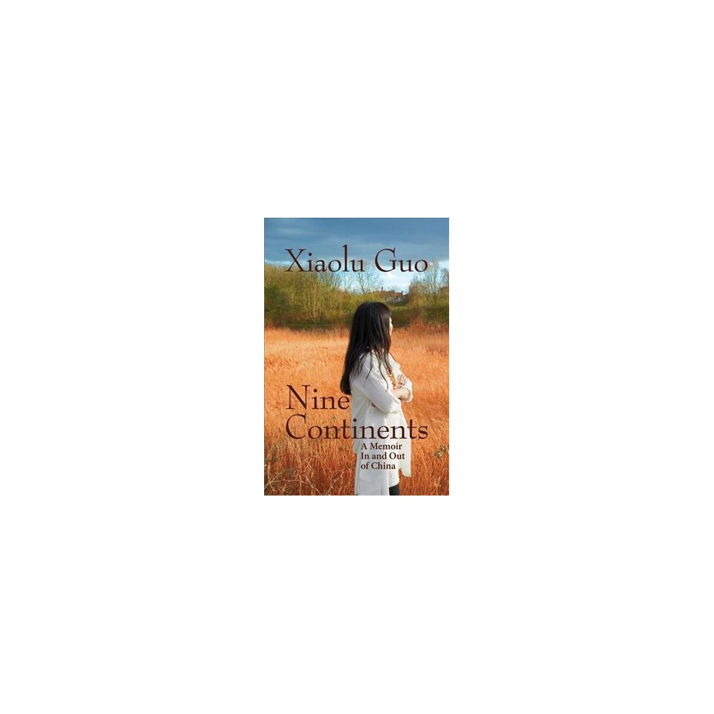 Nine Continents : A Memoir in and Out of China - Reprint by Xiaolu Guo (Paperback)