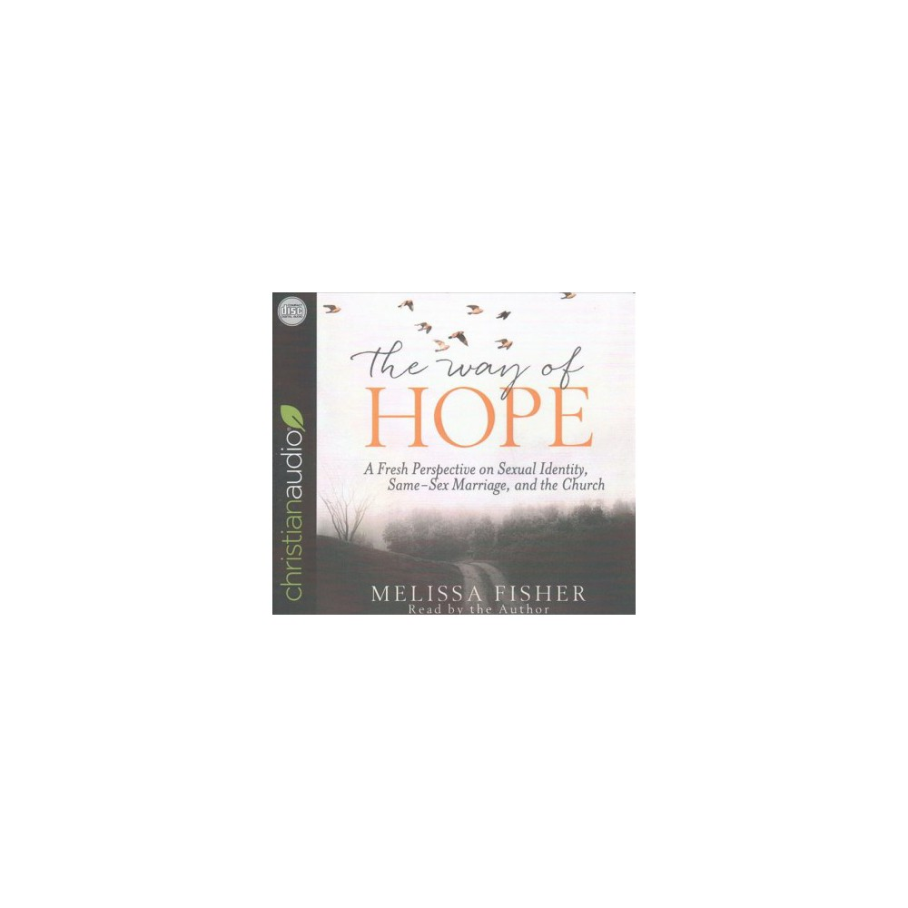 Way of Hope : A Fresh Perspective on Sexual Identity, Same-sex Marriage, and the Church (Unabridged)