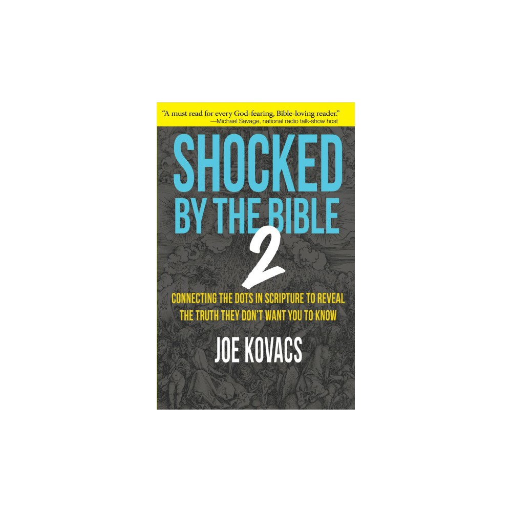 Shocked by the Bible 2 : Connecting the Dots in Scripture to Reveal the Truth They Don't Want You to
