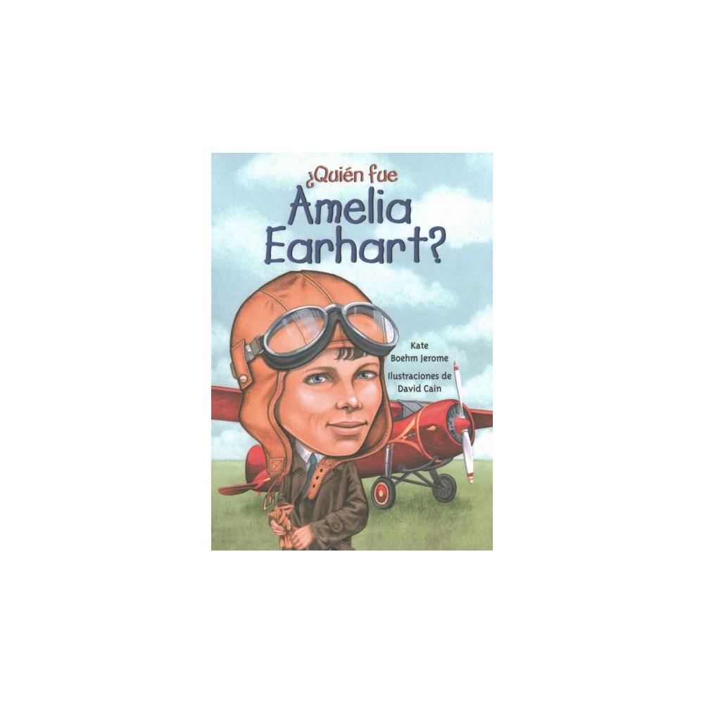 ¿Quién fue Amelía Earhart? / Who Was Amelia Earhart? (Paperback) (Kate Boehm Jerome)