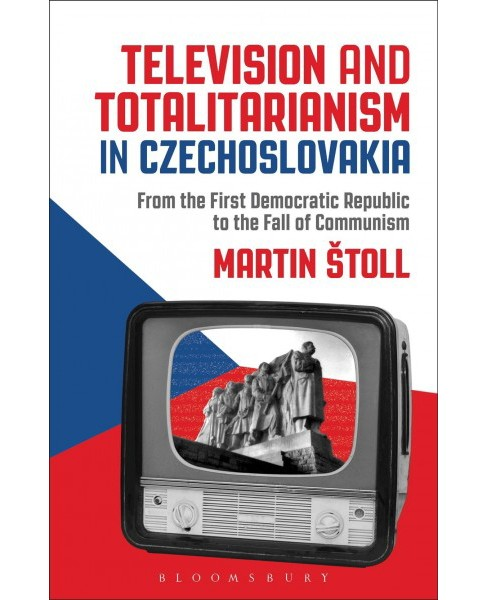 Television and Totalitarianism in Czechoslovakia : From the First Democratic Republic to the Fall of - image 1 of 1