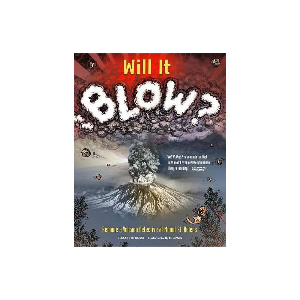 Will It Blow? - by Elizabeth Rusch (Paperback)
