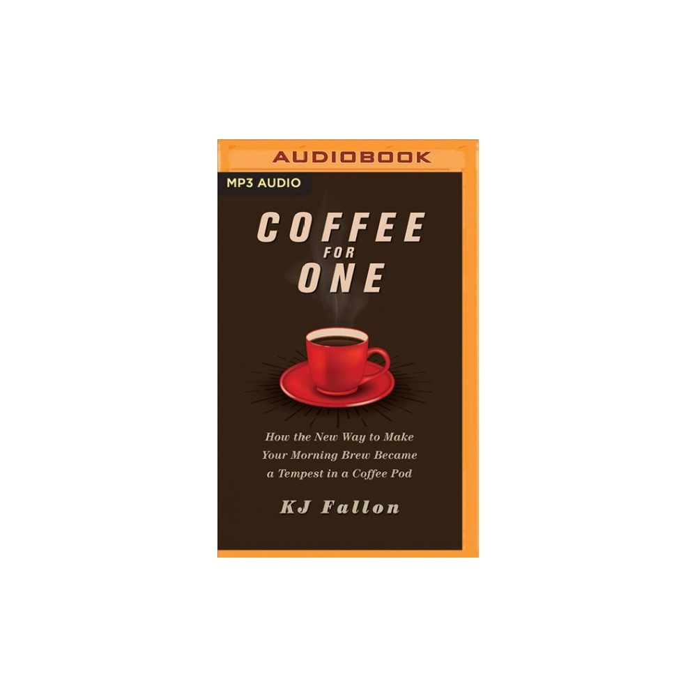 Coffee for One : How the New Way to Make Your Morning Brew Became a Tempest in a Coffee Pod (MP3-CD) (Kj