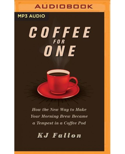 Coffee for One : How the New Way to Make Your Morning Brew Became a Tempest in a Coffee Pod (MP3-CD) (Kj - image 1 of 1