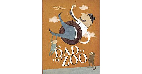 My Dad at the Zoo (Hardcover) (Coralie Saudo) - image 1 of 1