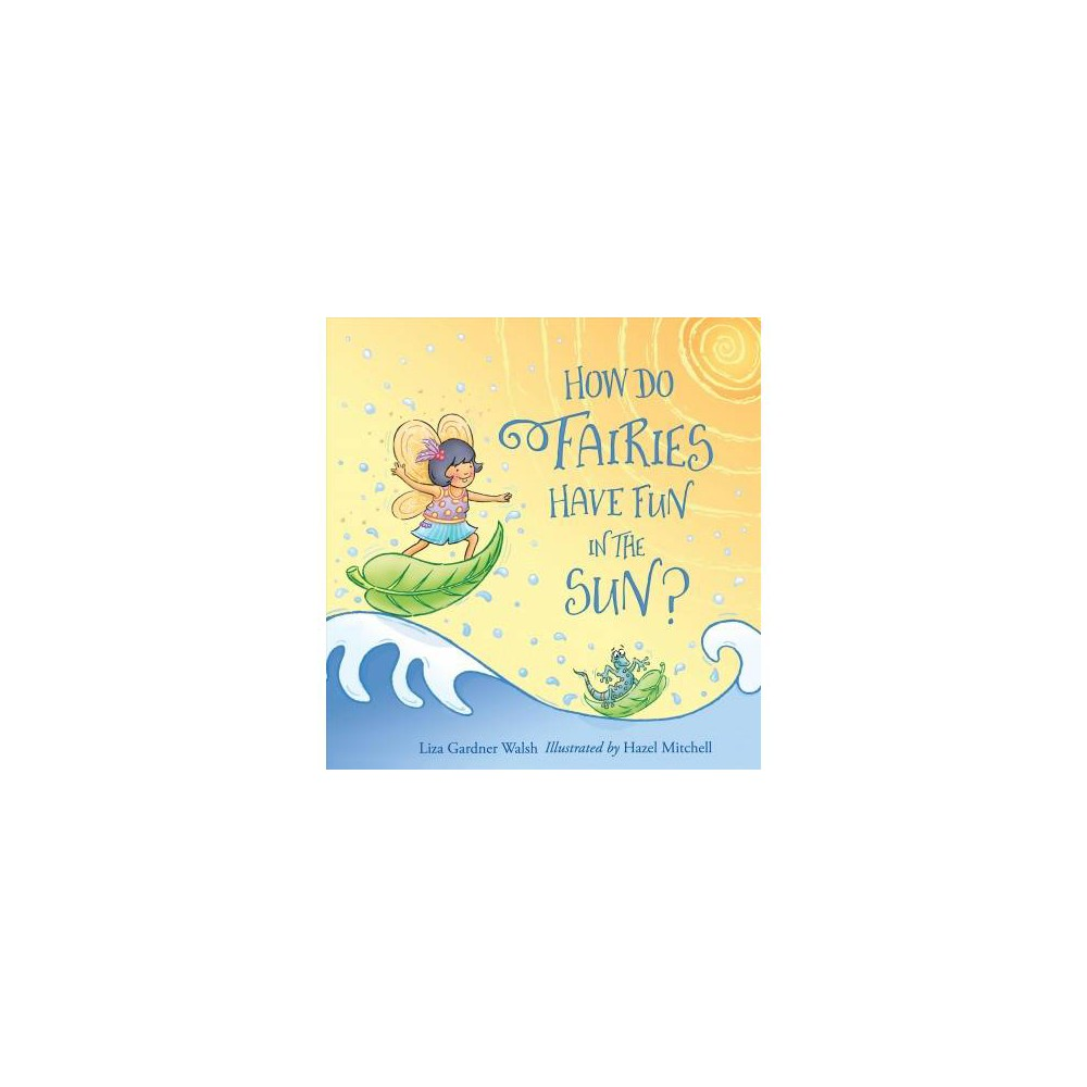 How Do Fairies Have Fun in the Sun? - Brdbk by Liza Gardner Walsh (Hardcover)