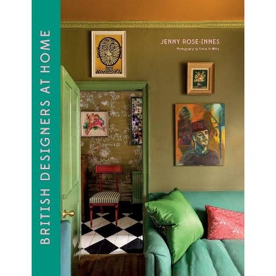 British Designers at Home - by  Jenny Rose-Innes (Hardcover)