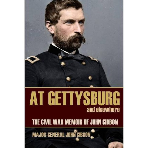 At Gettysburg and Elsewhere (Expanded, Annotated) - by  General John Gibbon (Paperback) - image 1 of 1