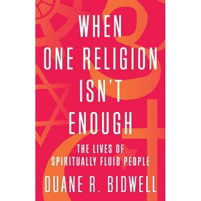 When One Religion Isn't Enough - by  Duane R Bidwell (Hardcover)