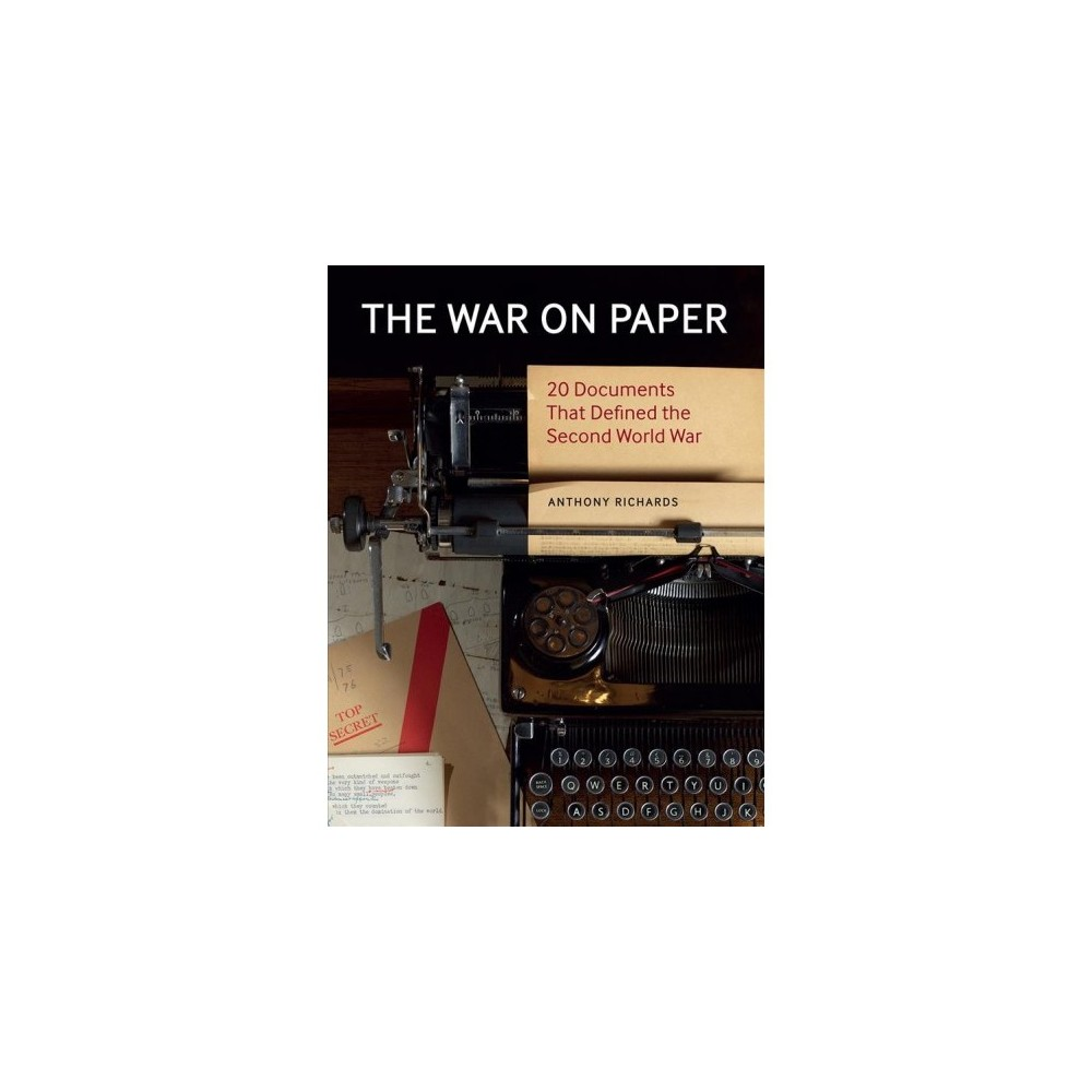 War on Paper : 20 Documents That Defined the Second World War - Har/Unbnd by Anthony Richards