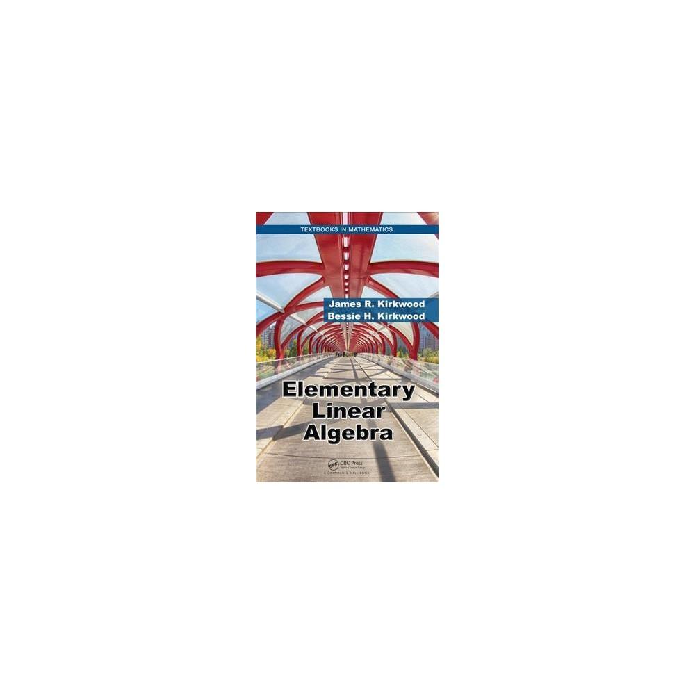 Elementary Linear Algebra - by James R. Kirkwood & Bessie H. Kirkwood (Hardcover)