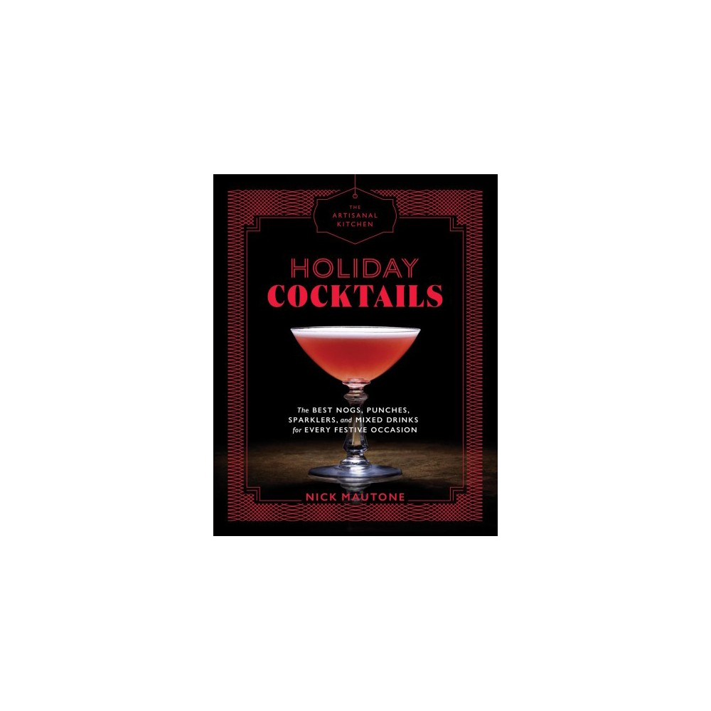 Holiday Cocktails : The Best Nogs, Punches, Sparklers, and Mixed Drinks for Every Festive Occasion
