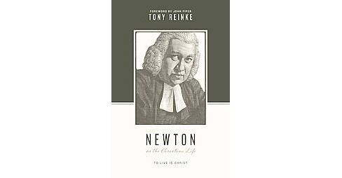 Newton on the Christian Life : To Live Is Christ (Paperback) (Tony Reinke) - image 1 of 1