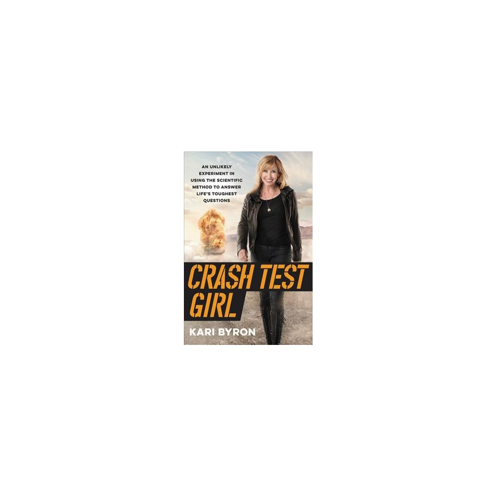 Crash Test Girl : An Unlikely Experiment in Using the Scientific Method to Answer Life's Toughest