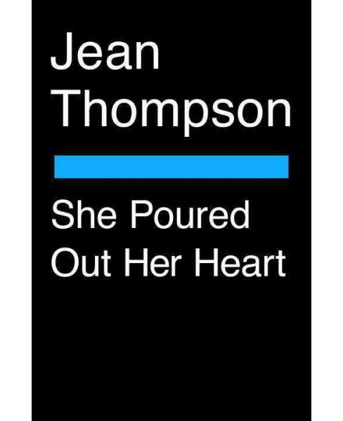 She Poured Out Her Heart (Reprint) (Paperback) (Jean Thompson) - image 1 of 1