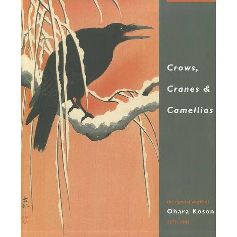 Crows, Cranes & Camellias - by  Amy Reigle Newland & Jan Perree & Robert Schaap (Hardcover) - image 1 of 1