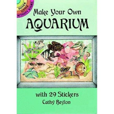 Make Your Own Aquarium with 29 Stickers - (Dover Little Activity Books) by  Cathy Beylon (Paperback)