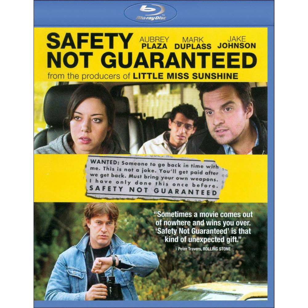 Safety Not Guaranteed (Blu-ray) A personal ad placed for a time-travel partner prompts an investigation involving three magazine reporters in this quirky comedy produced by Mark and Jay Duplass (Jeff, Who Lives AT Home) and starring Aubrey Plaza (Parks AND Recreation). Kenneth is a self-proclaimed time traveler who doesn't want to take his next journey alone. Intrigued by Kenneth's cryptic ad, a local newspaper editor dispatches cynical reporter Darius (Plaza) and a pair of other employees to get the scoop. Upon meeting Kenneth, Darius see past his peculiar front and recognizes the lonely soul inside. As genuine as Kenneth may be, however, his questionable sanity leaves Darius uncertain of how to proceed with her story.