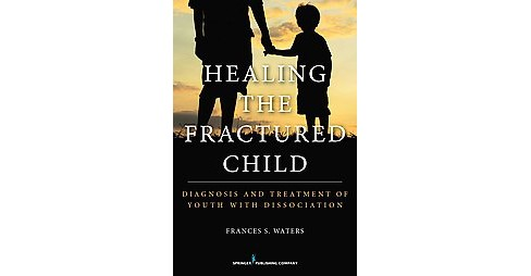 Healing the Fractured Child : Diagnosis and Treatment of Youth With Dissociation (Paperback) (Frances S. - image 1 of 1
