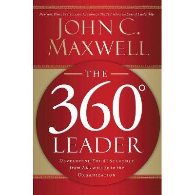 The 360 Degree Leader - by  John C Maxwell (Paperback)