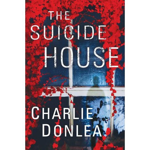 The Suicide House - (A Rory Moore/Lane Phillips Novel) by  Charlie Donlea (Hardcover) - image 1 of 1
