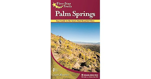 Five-Star Trails Palm Springs : 31 Spectacular Hikes in the Southern California Desert Resort Area - image 1 of 1