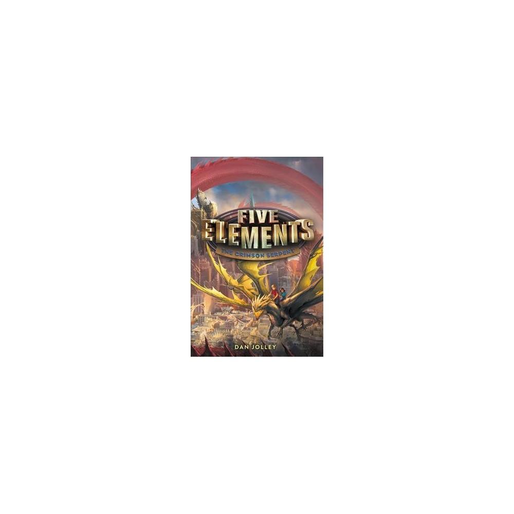 Crimson Serpent - (Five Elements) by Dan Jolley (Hardcover)