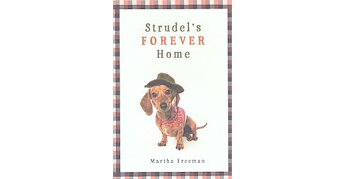 Strudel's Forever Home (Hardcover) (Martha Freeman) - image 1 of 1