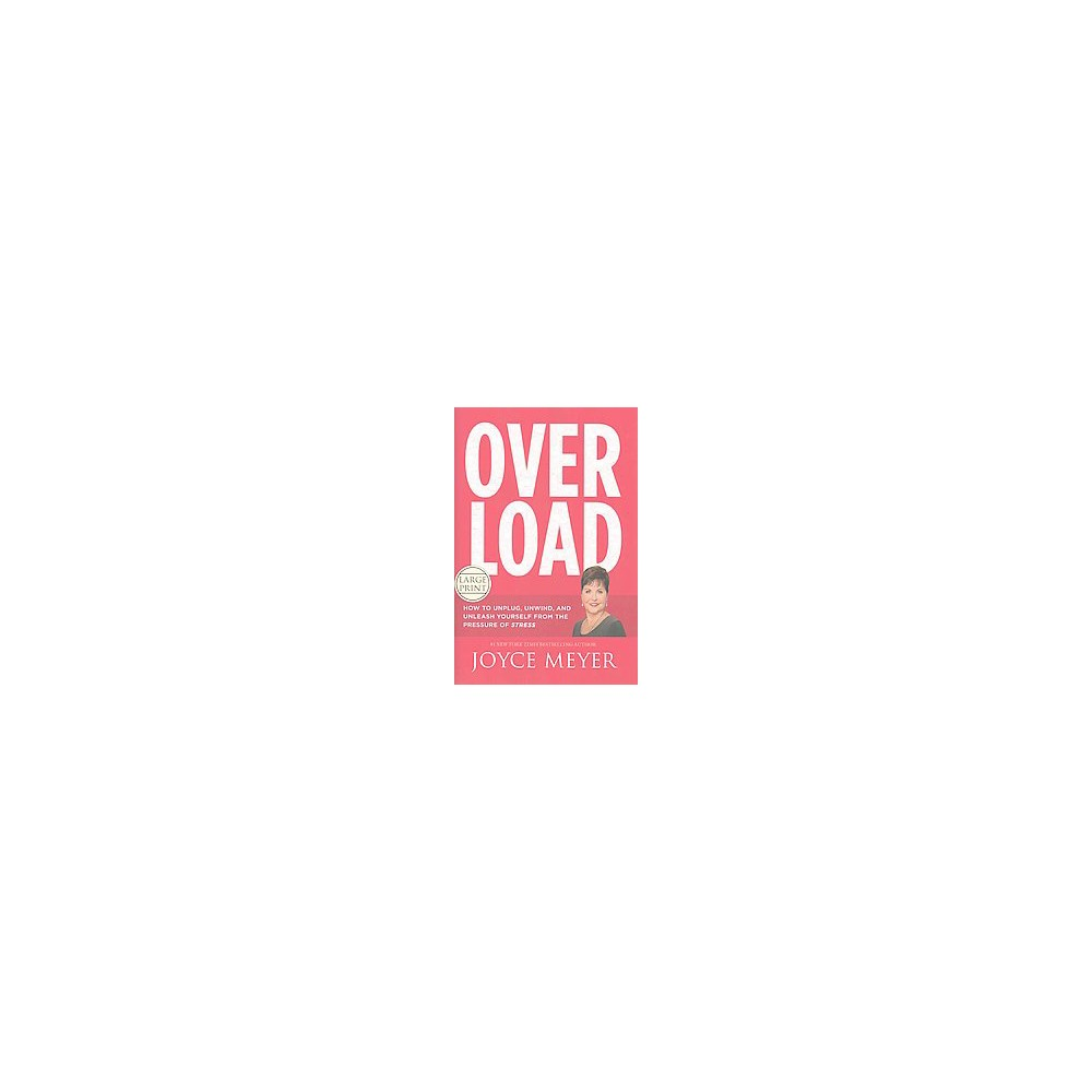 Overload : How to Unplug, Unwind, and Unleash Yourself from the Pressure of Stress (Large Print)
