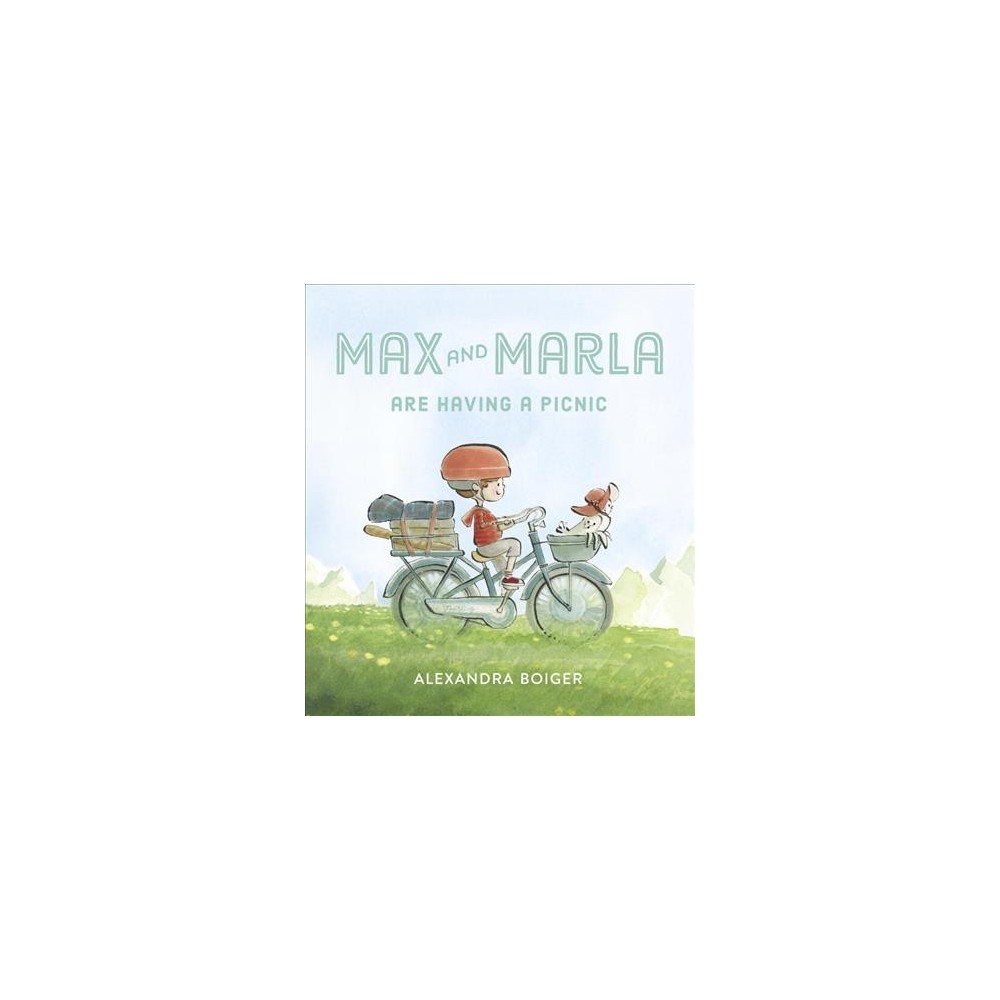 Max and Marla Are Having a Picnic - by Alexandra Boiger (School And Library)