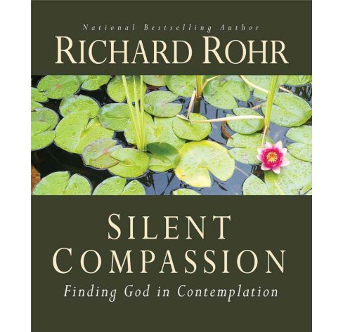 Silent Compassion : Finding God in Contemplation -  by Richard Rohr (Paperback) - image 1 of 1