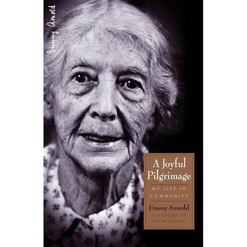 A Joyful Pilgrimage - (Bruderhof History) by Emmy Arnold (Paperback)