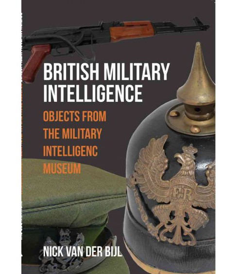 British Military Intelligence : Objects from the Military Intelligence Museum (Paperback) (Nick Van Der - image 1 of 1